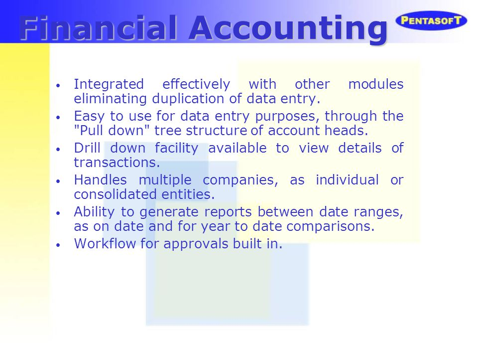 Financial Accounting Integrated effectively with other modules eliminating duplication of data entry. Easy to use for data entry purposes, through the
