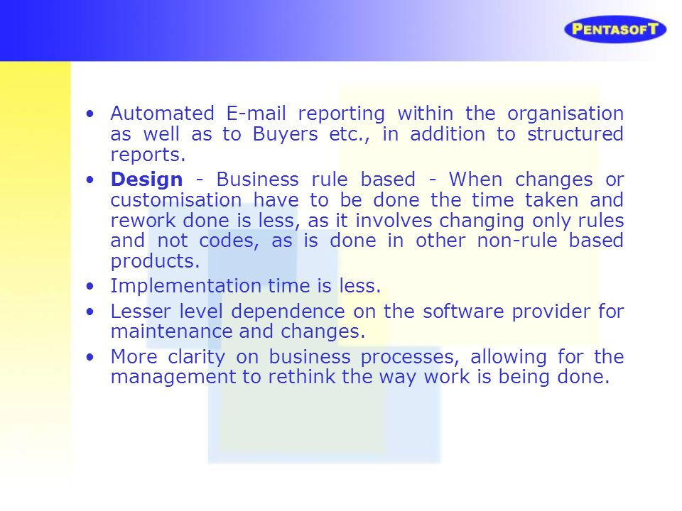 Automated E-mail reporting within the organisation as well as to Buyers etc., in addition to structured reports. Design - Business rule based - When c