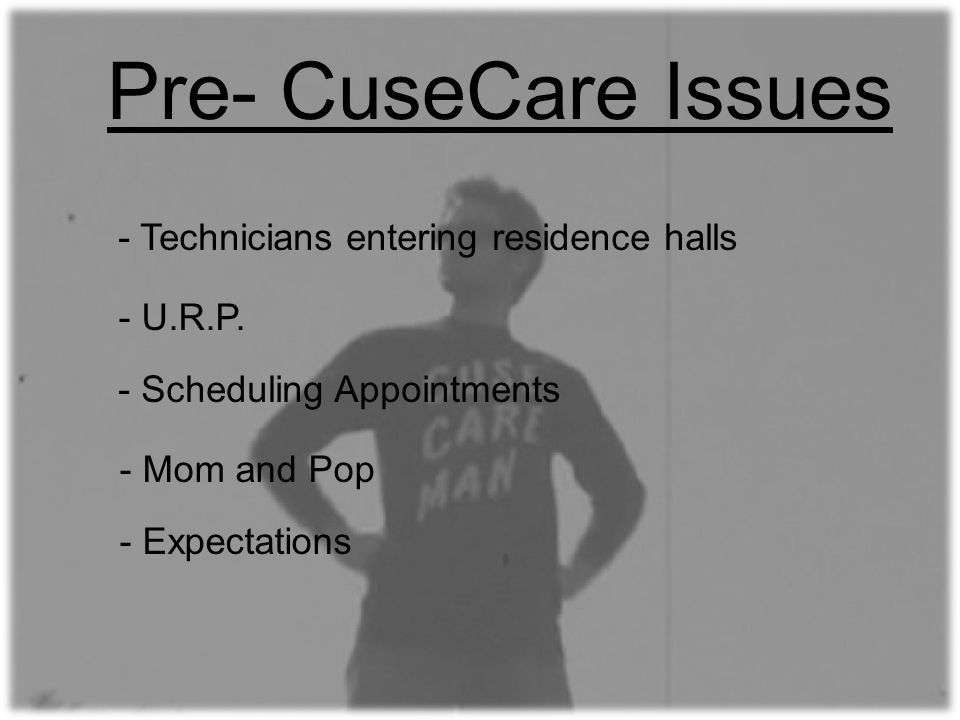 Pre- CuseCare Issues - Technicians entering residence halls - U.R.P.