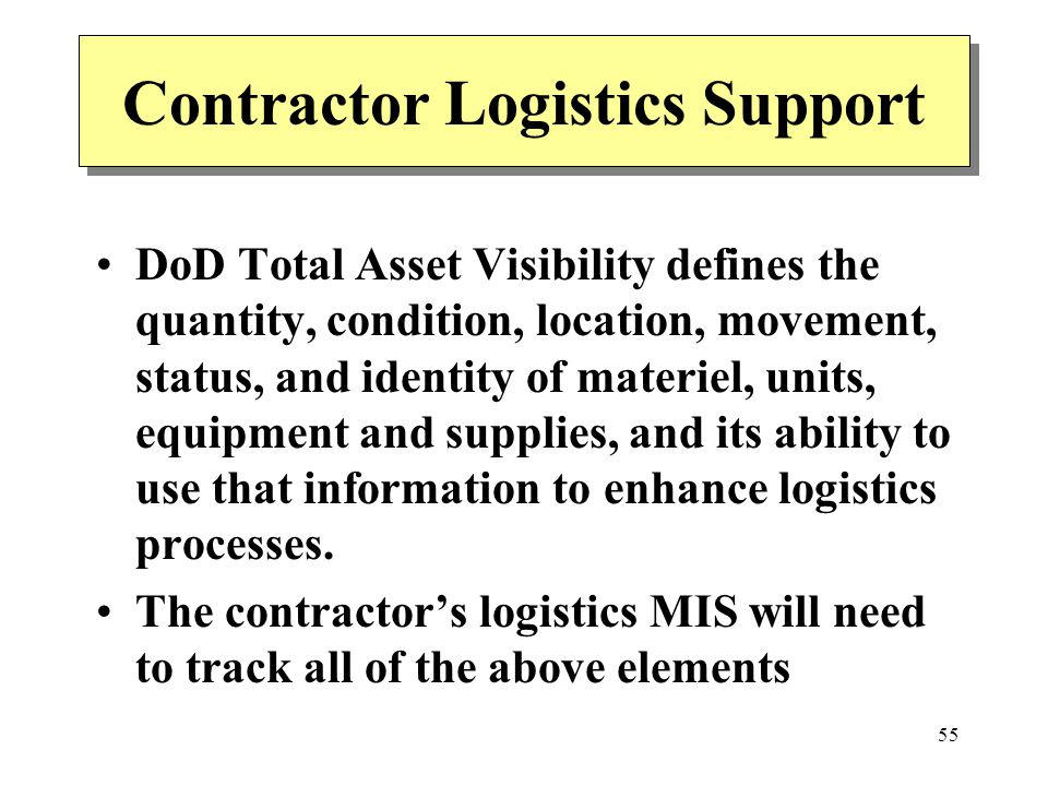 55 Contractor Logistics Support DoD Total Asset Visibility defines the quantity, condition, location, movement, status, and identity of materiel, unit