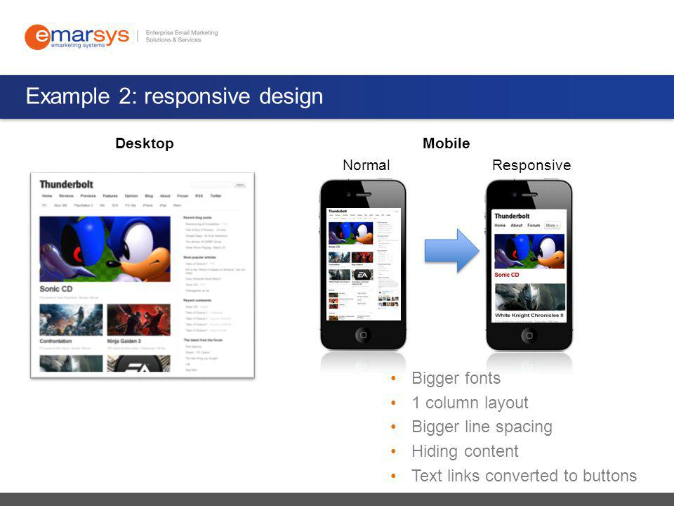 Example 2: responsive design DesktopMobile ResponsiveNormal Bigger fonts 1 column layout Bigger line spacing Hiding content Text links converted to buttons