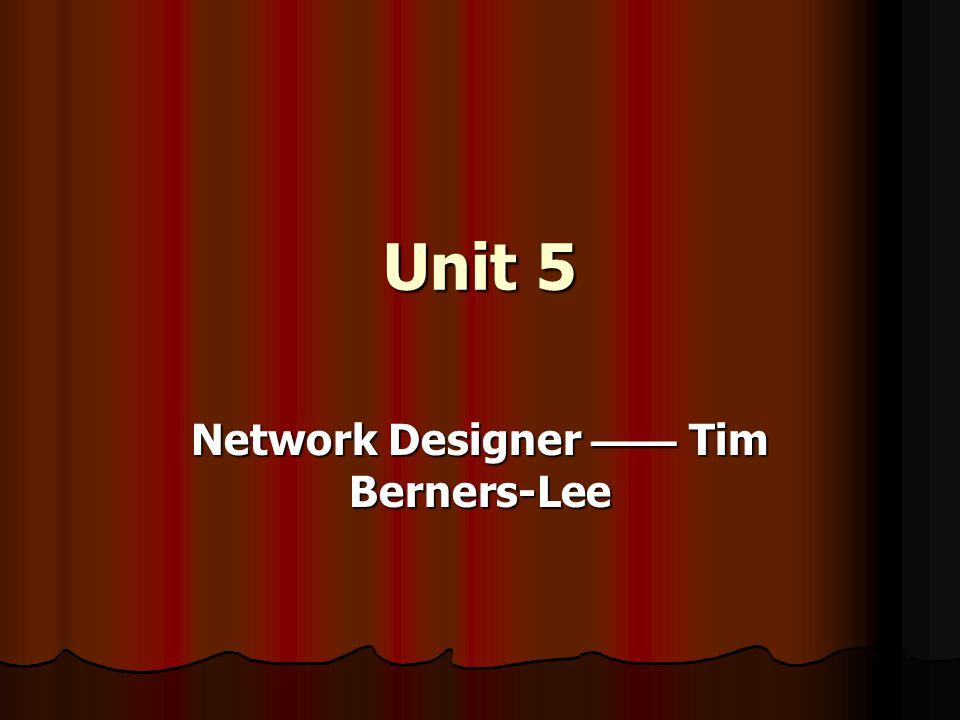 Unit 5 Network Designer Tim Berners-Lee