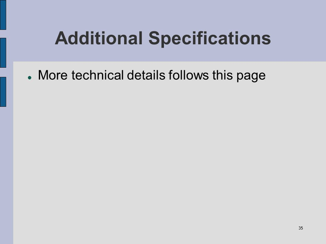 35 Additional Specifications More technical details follows this page