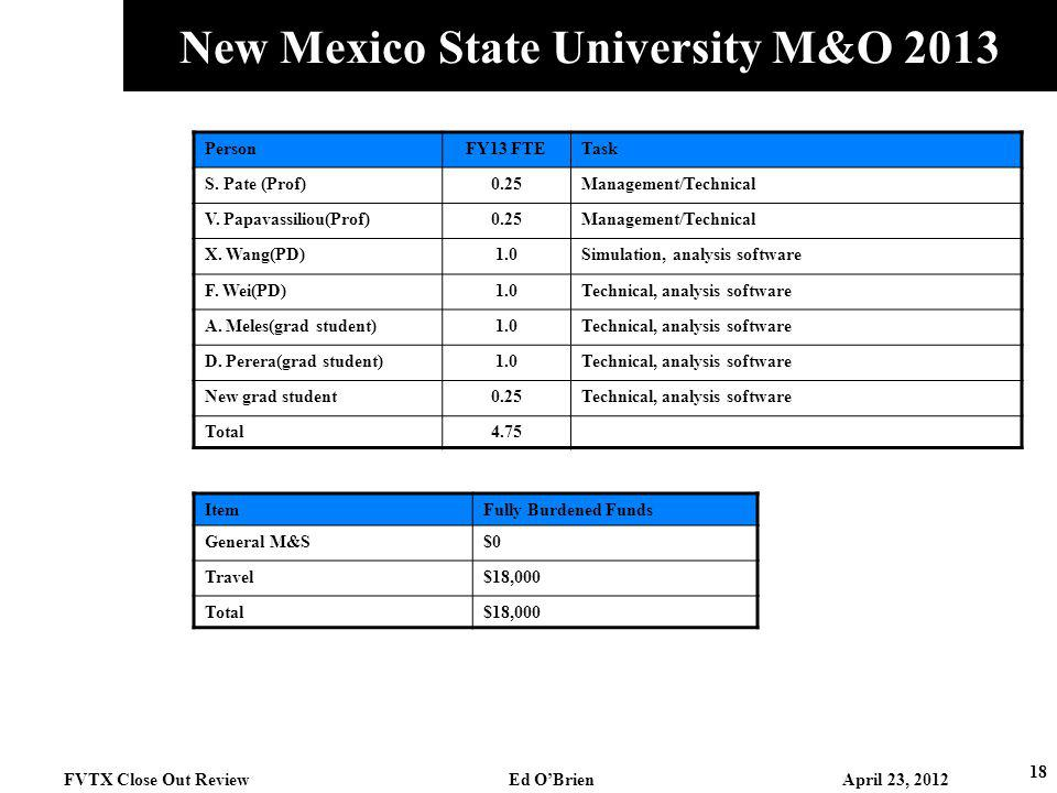 New Mexico State University M&O 2013 18 FVTX Close Out Review Ed OBrien April 23, 2012 PersonFY13 FTETask S.