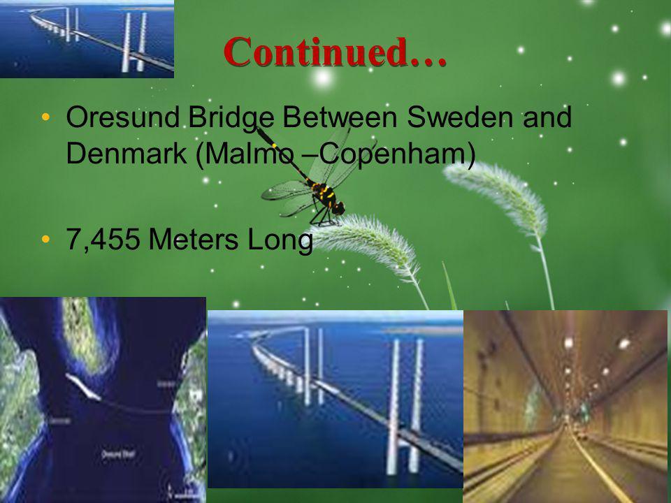 LOGO Continued… Oresund Bridge Between Sweden and Denmark (Malmo –Copenham) 7,455 Meters Long