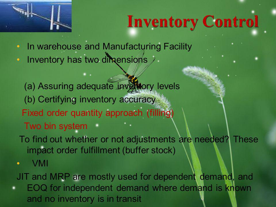 LOGO Inventory Control In warehouse and Manufacturing Facility Inventory has two dimensions (a) Assuring adequate inventory levels (b) Certifying inve