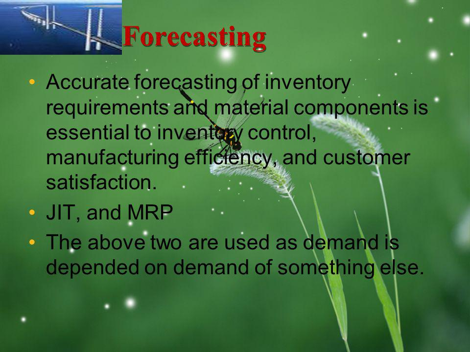 LOGO Forecasting Accurate forecasting of inventory requirements and material components is essential to inventory control, manufacturing efficiency, a