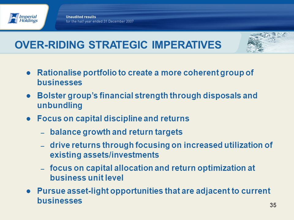 35 Rationalise portfolio to create a more coherent group of businesses Bolster groups financial strength through disposals and unbundling Focus on capital discipline and returns balance growth and return targets drive returns through focusing on increased utilization of existing assets/investments focus on capital allocation and return optimization at business unit level Pursue asset-light opportunities that are adjacent to current businesses OVER-RIDING STRATEGIC IMPERATIVES