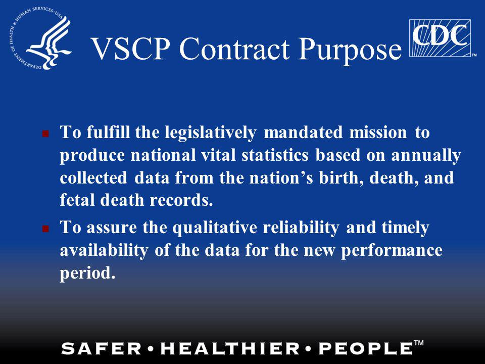 VSCP Contract Purpose To fulfill the legislatively mandated mission to produce national vital statistics based on annually collected data from the nat