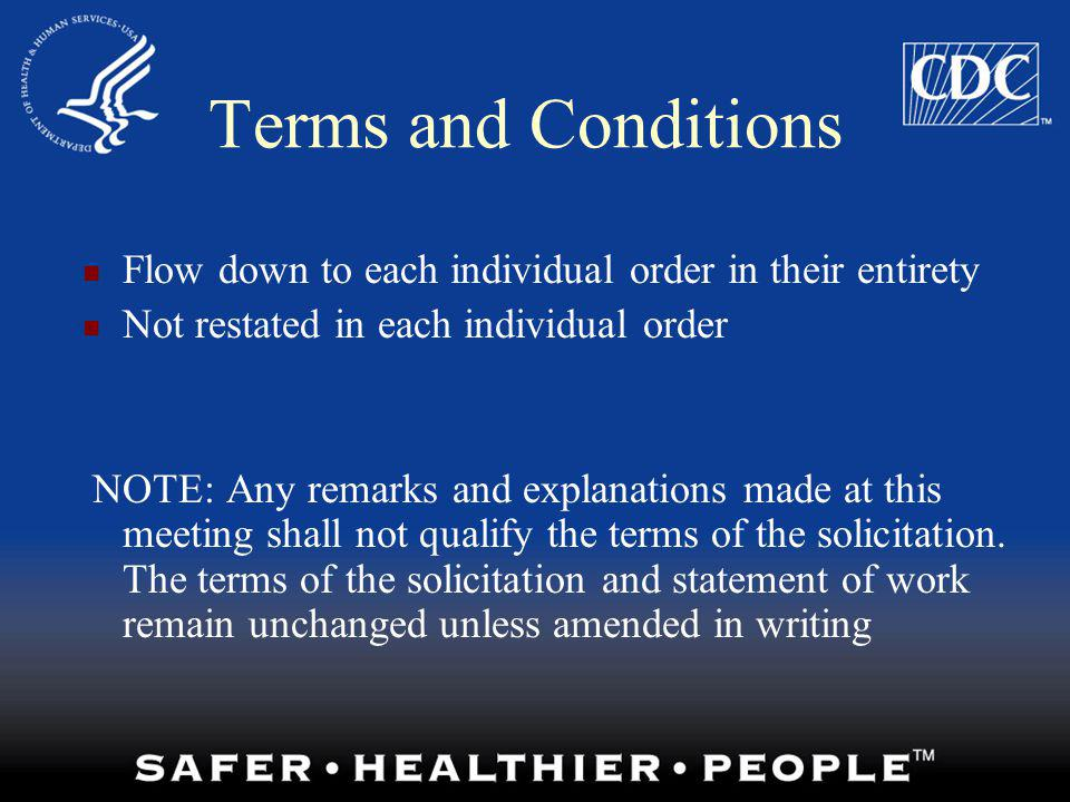 Terms and Conditions Flow down to each individual order in their entirety Not restated in each individual order NOTE: Any remarks and explanations mad
