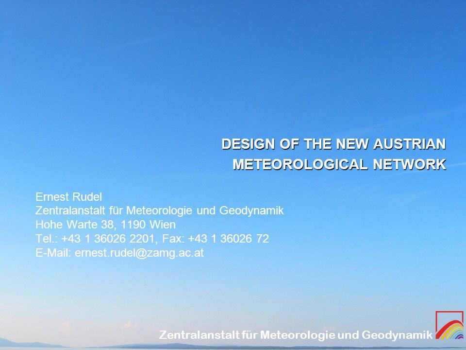 Zentralanstalt für Meteorologie und Geodynamik DESIGN OF THE NEW AUSTRIAN METEOROLOGICAL NETWORK Ernest Rudel Zentralanstalt für Meteorologie und Geodynamik Hohe Warte 38, 1190 Wien Tel.: +43 1 36026 2201, Fax: +43 1 36026 72 E-Mail: ernest.rudel@zamg.ac.at