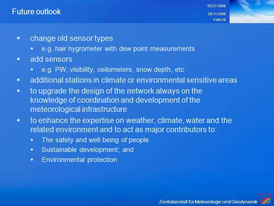 Zentralanstalt für Meteorologie und Geodynamik 29.11.2008 TECO 2008 Folie 18 Future outlook change old sensor types e.g.