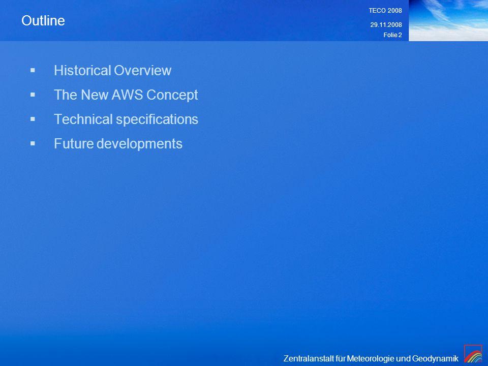 Zentralanstalt für Meteorologie und Geodynamik 29.11.2008 TECO 2008 Folie 2 Outline Historical Overview The New AWS Concept Technical specifications F