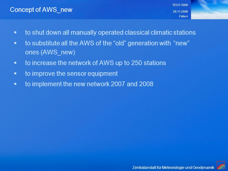 Zentralanstalt für Meteorologie und Geodynamik 29.11.2008 TECO 2008 Folie 4 Concept of AWS_new to shut down all manually operated classical climatic s