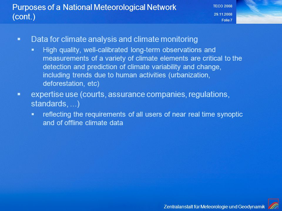Zentralanstalt für Meteorologie und Geodynamik 29.11.2008 TECO 2008 Folie 7 Purposes of a National Meteorological Network (cont.) Data for climate ana