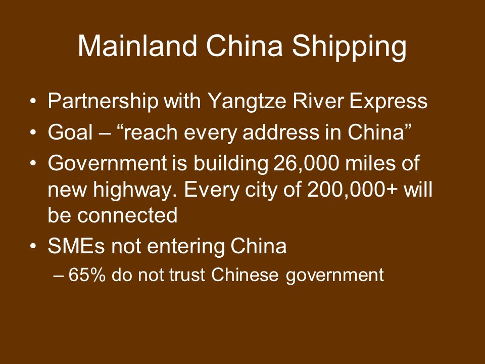 Mainland China Shipping Partnership with Yangtze River Express Goal – reach every address in China Government is building 26,000 miles of new highway.