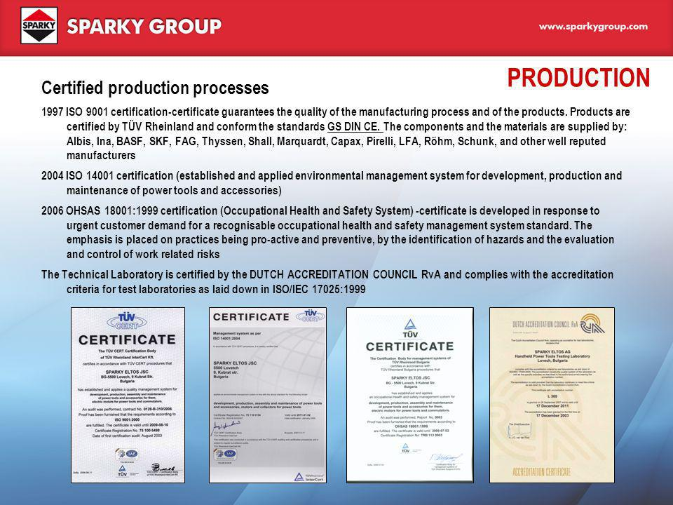 PRODUCTION Certified production processes 1997 ISO 9001 certification-certificate guarantees the quality of the manufacturing process and of the produ