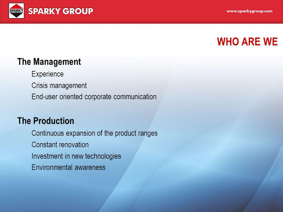 WHO ARE WE The Management Experience Crisis management End-user oriented corporate communication The Production Continuous expansion of the product ra