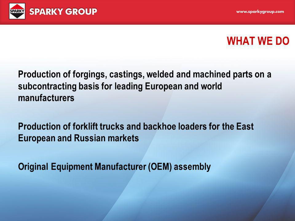WHAT WE DO Production of forgings, castings, welded and machined parts on a subcontracting basis for leading European and world manufacturers Producti
