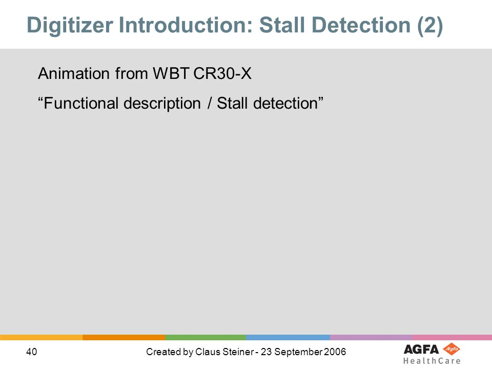 40Created by Claus Steiner - 23 September 2006 Digitizer Introduction: Stall Detection (2) Animation from WBT CR30-X Functional description / Stall detection