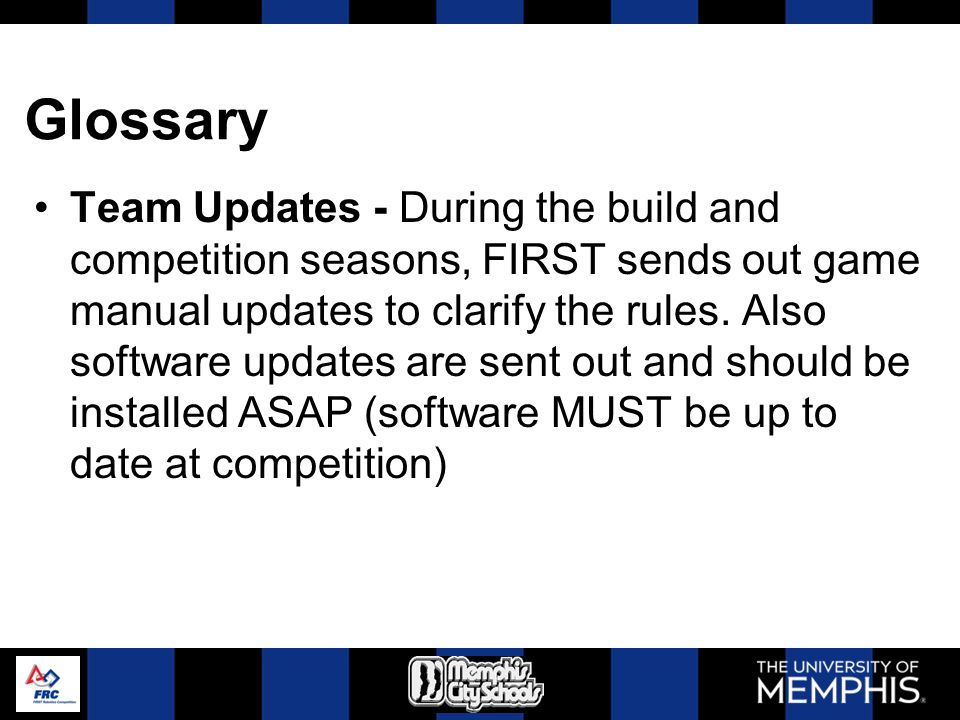 Glossary Team Updates - During the build and competition seasons, FIRST sends out game manual updates to clarify the rules. Also software updates are