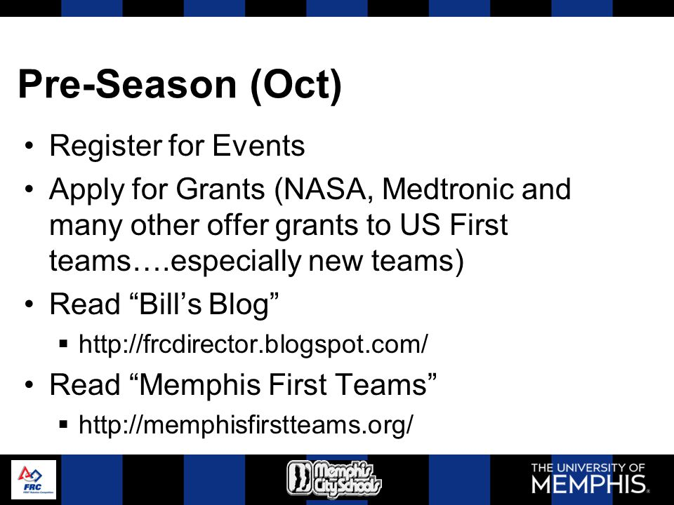 Pre-Season (Oct) Register for Events Apply for Grants (NASA, Medtronic and many other offer grants to US First teams….especially new teams) Read Bills