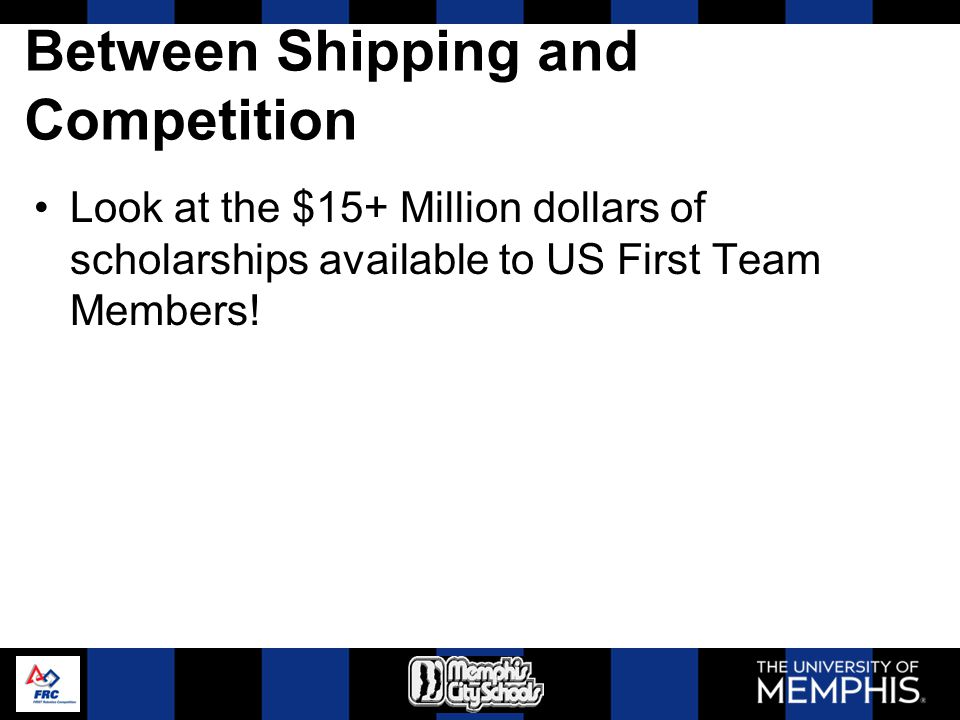 Between Shipping and Competition Look at the $15+ Million dollars of scholarships available to US First Team Members!