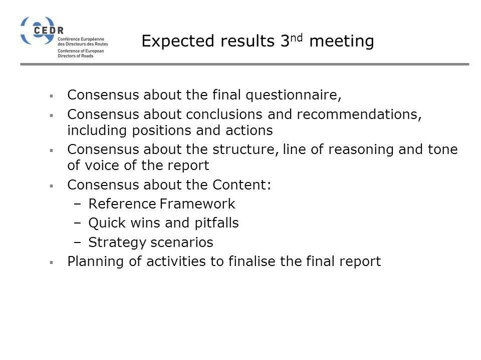 Expected results 3 nd meeting Consensus about the final questionnaire, Consensus about conclusions and recommendations, including positions and action
