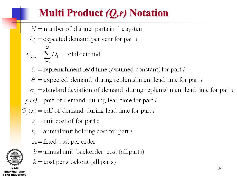 36 IE&M Shanghai Jiao Tong University Multi Product (Q,r) Notation