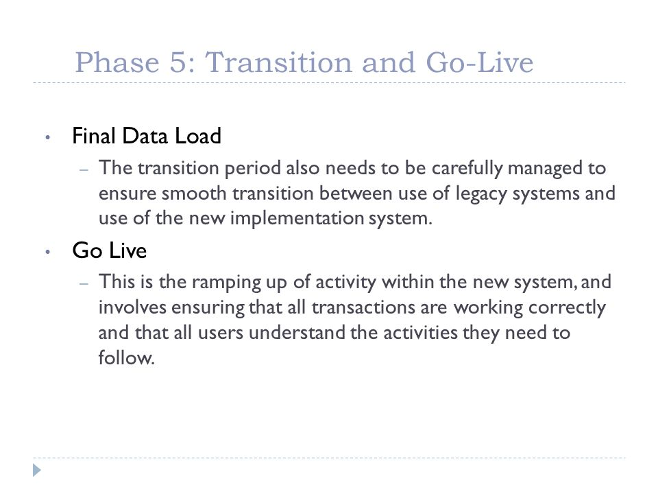 Phase 5: Transition and Go-Live Final Data Load – The transition period also needs to be carefully managed to ensure smooth transition between use of