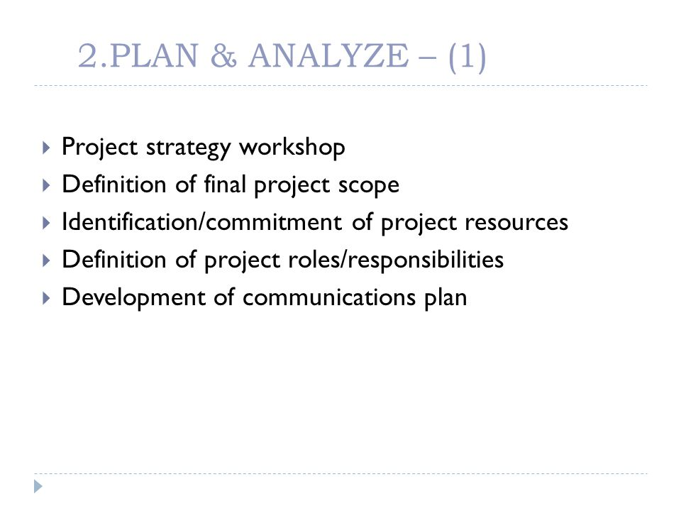 2.PLAN & ANALYZE – (1) Project strategy workshop Definition of final project scope Identification/commitment of project resources Definition of projec