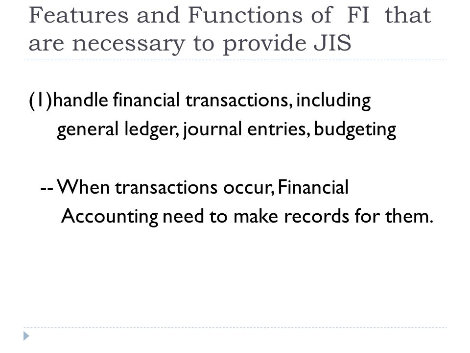 Features and Functions of FI that are necessary to provide JIS (1)handle financial transactions, including general ledger, journal entries, budgeting