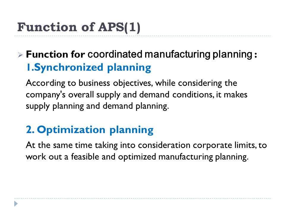 Function of APS(1) Function for coordinated manufacturing planning : 1. Synchronized planning According to business objectives, while considering the