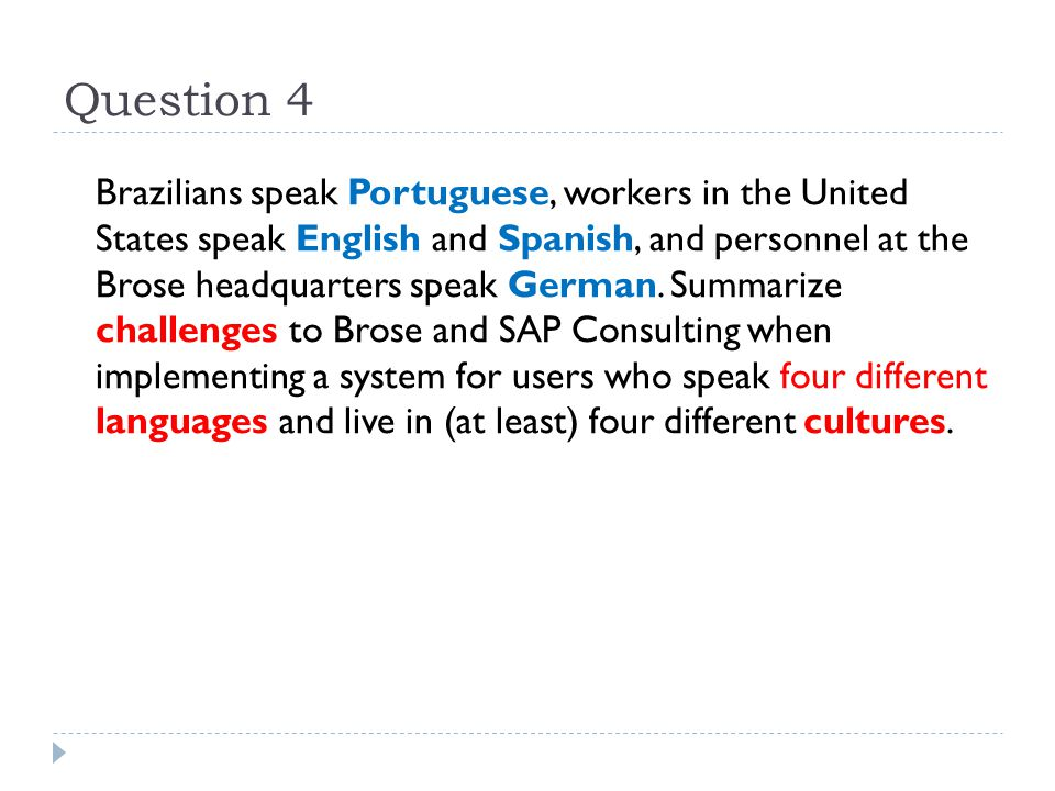 Question 4 Brazilians speak Portuguese, workers in the United States speak English and Spanish, and personnel at the Brose headquarters speak German.