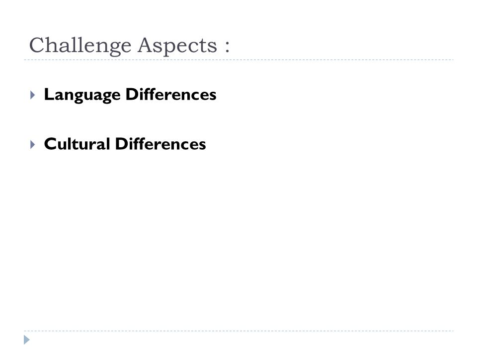 Challenge Aspects : Language Differences Cultural Differences