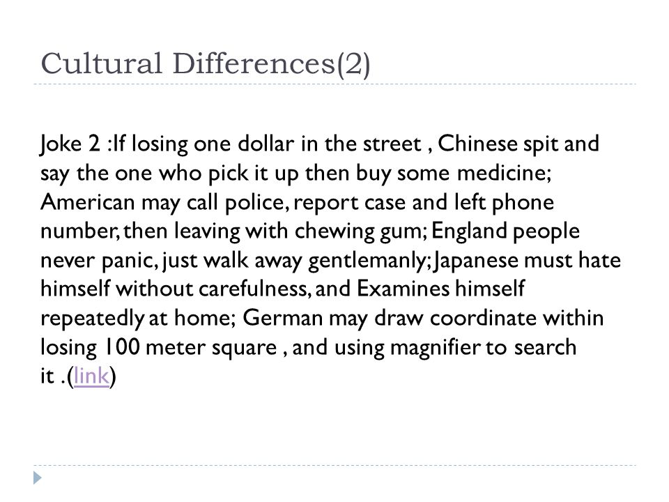 Cultural Differences(2) Joke 2 :If losing one dollar in the street, Chinese spit and say the one who pick it up then buy some medicine; American may c