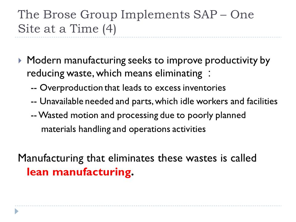 The Brose Group Implements SAP – One Site at a Time (5) To accomplish lean manufacturing, SAP has invented a business process it calls just-in-sequence JIS manufacturing.