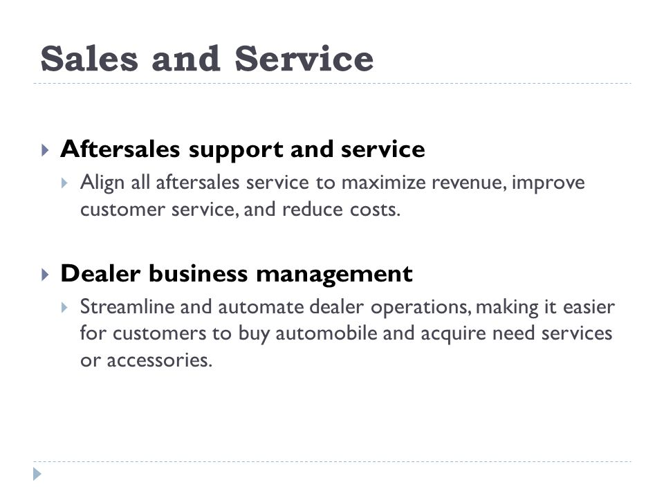Sales and Service Aftersales support and service Align all aftersales service to maximize revenue, improve customer service, and reduce costs. Dealer