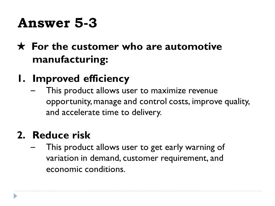 Answer 5-3 For the customer who are automotive manufacturing: 1.Improved efficiency – This product allows user to maximize revenue opportunity, manage