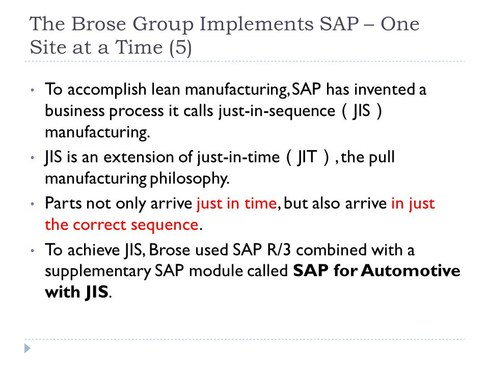 The Brose Group Implements SAP – One Site at a Time (5) To accomplish lean manufacturing, SAP has invented a business process it calls just-in-sequenc