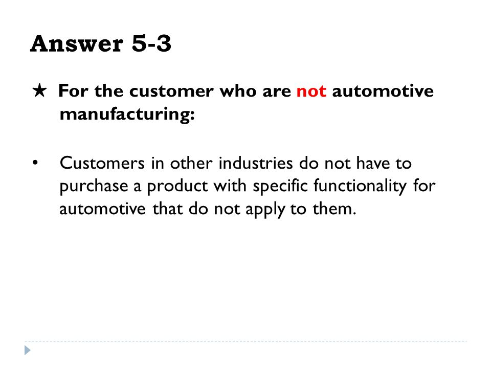 For the customer who are not automotive manufacturing: Customers in other industries do not have to purchase a product with specific functionality for