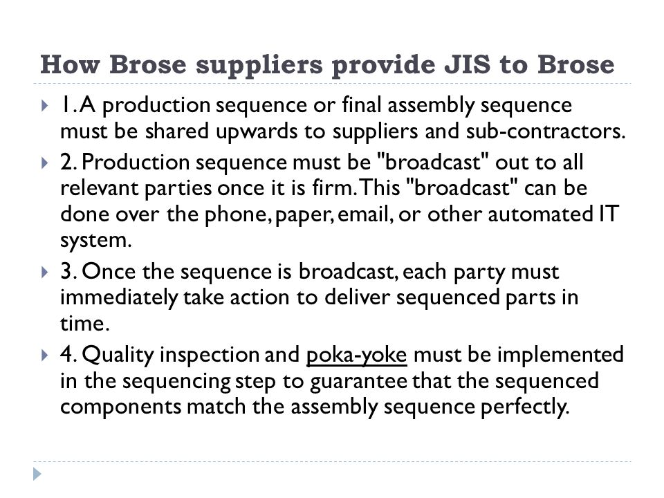 How Brose suppliers provide JIS to Brose 1. A production sequence or final assembly sequence must be shared upwards to suppliers and sub-contractors.