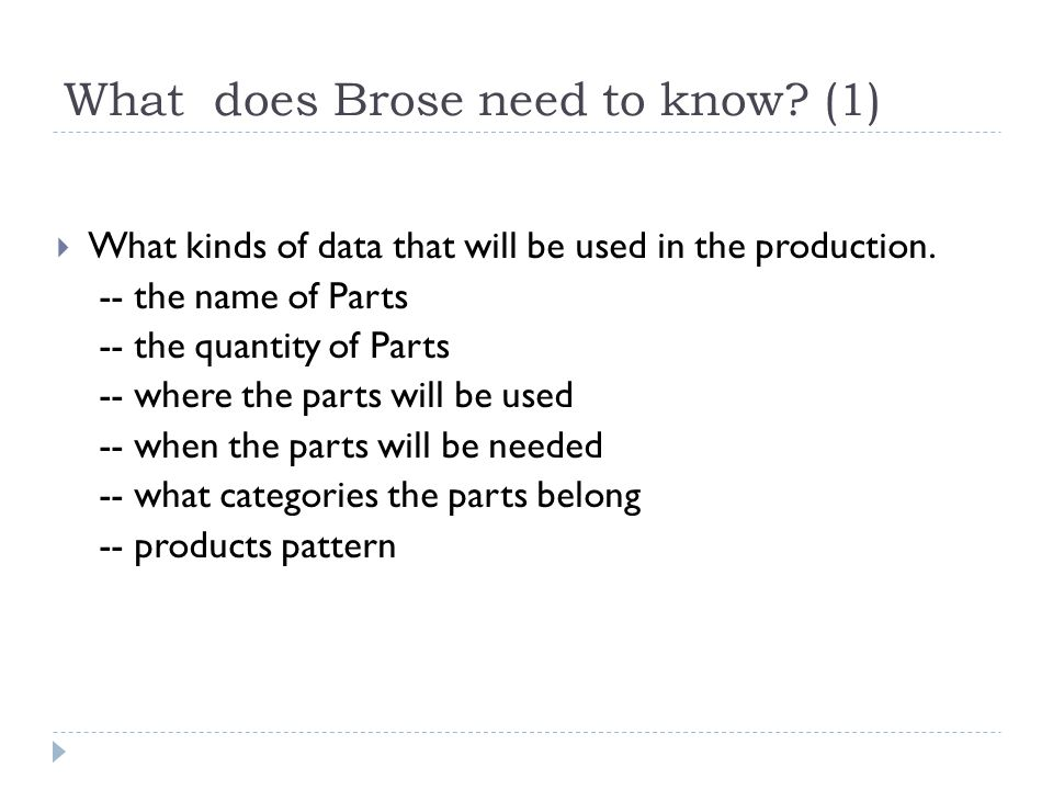 What does Brose need to know? (1) What kinds of data that will be used in the production. -- the name of Parts -- the quantity of Parts -- where the p