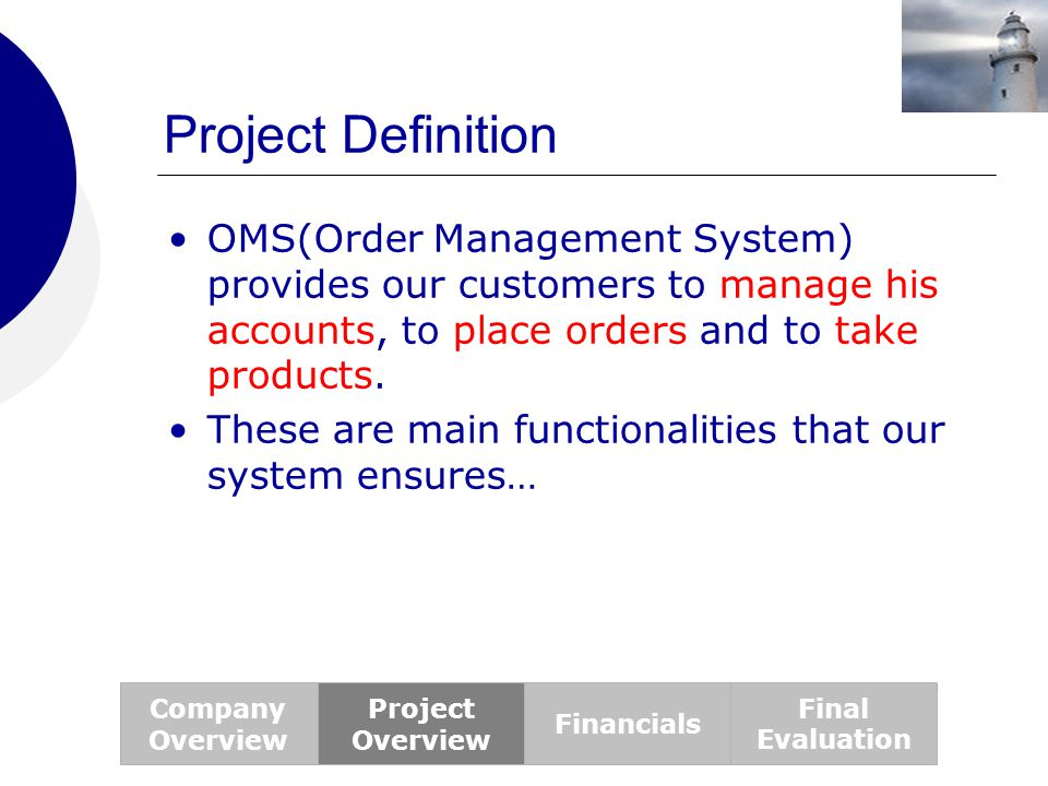 Project Definition OMS(Order Management System) provides our customers to manage his accounts, to place orders and to take products. These are main fu