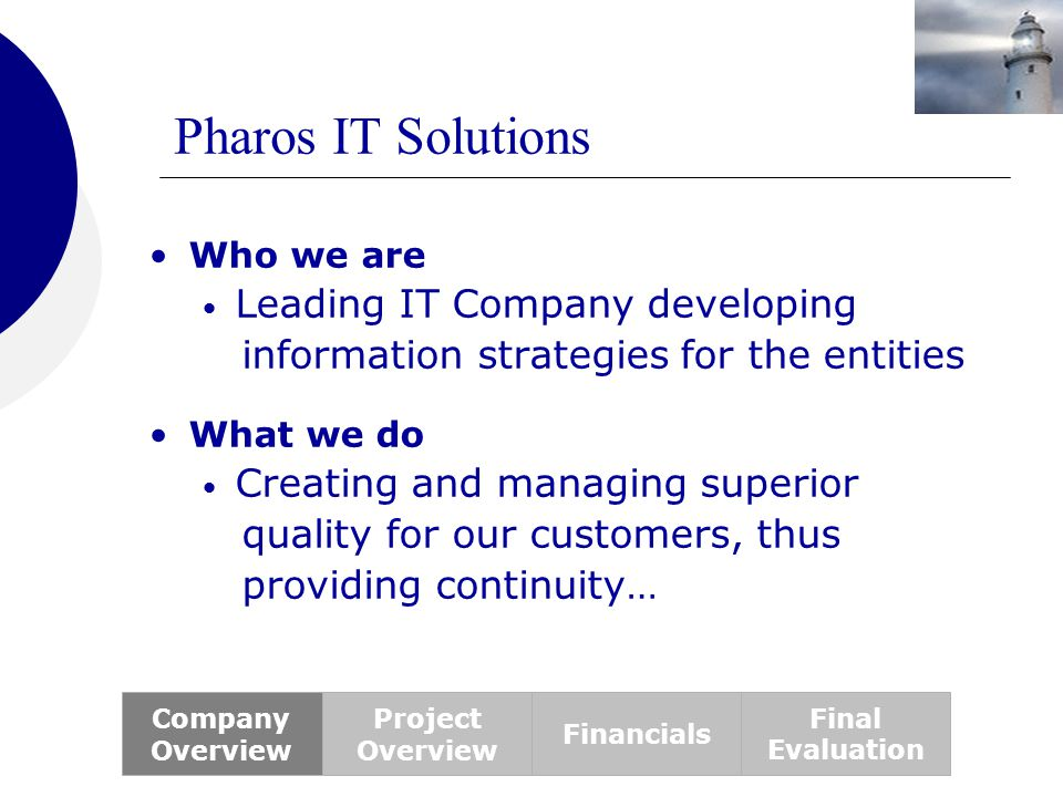Pharos IT Solutions Who we are Leading IT Company developing information strategies for the entities What we do Creating and managing superior quality