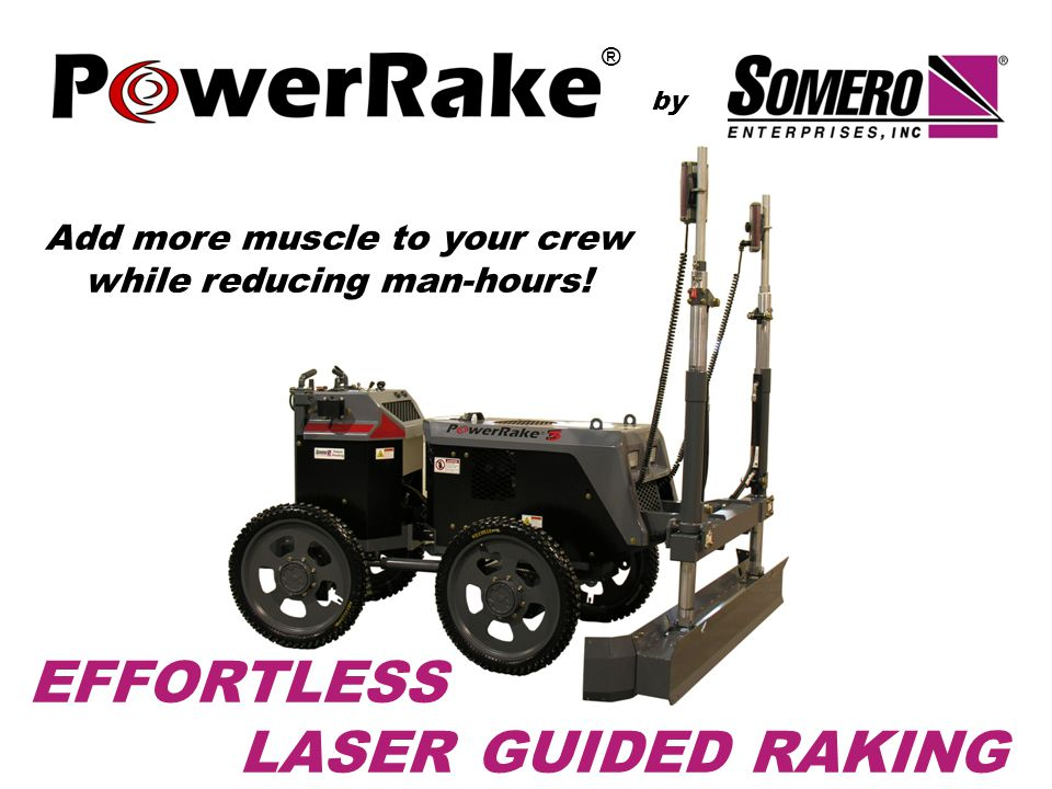 by Add more muscle to your crew while reducing man-hours! ® EFFORTLESS LASER GUIDED RAKING