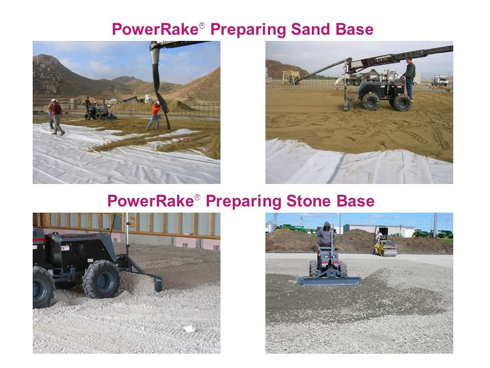 PowerRake ® Preparing Sand Base PowerRake ® Preparing Stone Base