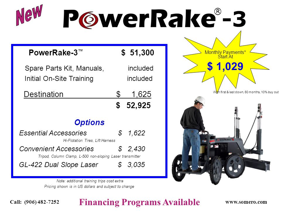 Financing Programs Available Call: (906) 482-7252www.somero.com PowerRake-3 $ 51,300 Spare Parts Kit, Manuals, included Initial On-Site Training inclu