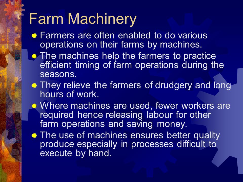 Farm Machinery Farmers are often enabled to do various operations on their farms by machines. The machines help the farmers to practice efficient timi