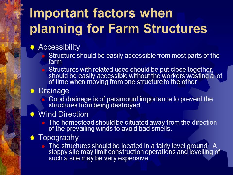 Important factors when planning for Farm Structures Accessibility Structure should be easily accessible from most parts of the farm Structures with re